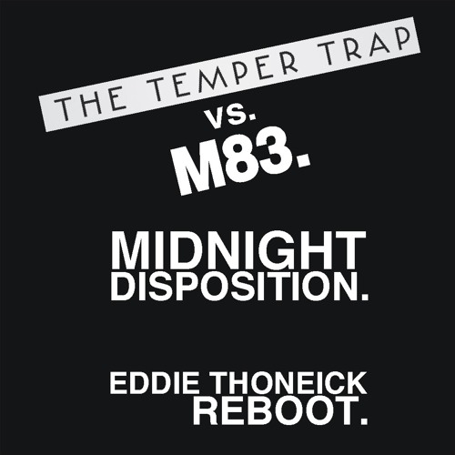 "Temper Trap Vs M83 ""Midnight Disposition"" (Eddie Thoneick Reboot)"