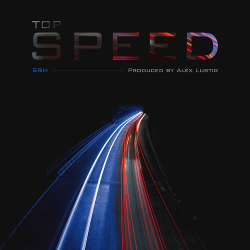 SRH - Top Speed (Prod. Alex Lustig)