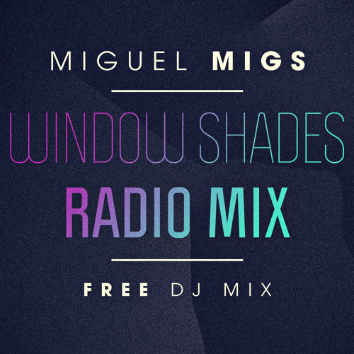 Window Shades Radio Mix By Miguel Migs