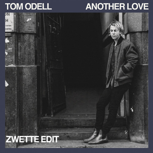 Tom Odell - Another Love (Zwette Radio Edit)