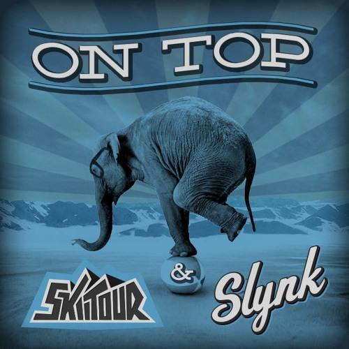 SkiiTour & Slynk - On Top