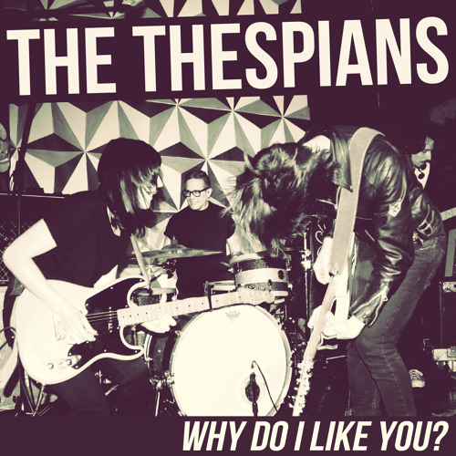 THE THESPIANS - Why Do I Like You?