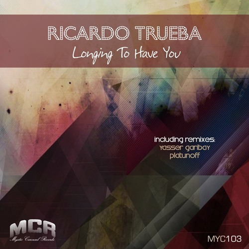 RICARDO TRUEBA - Longing To Have You (YASSER GARIBAY Remix)   [Mystic Carousel Records]