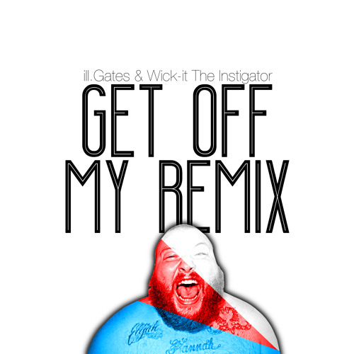 Action Bronson - Get Off My Remix (ill.Gates & Wick-it)