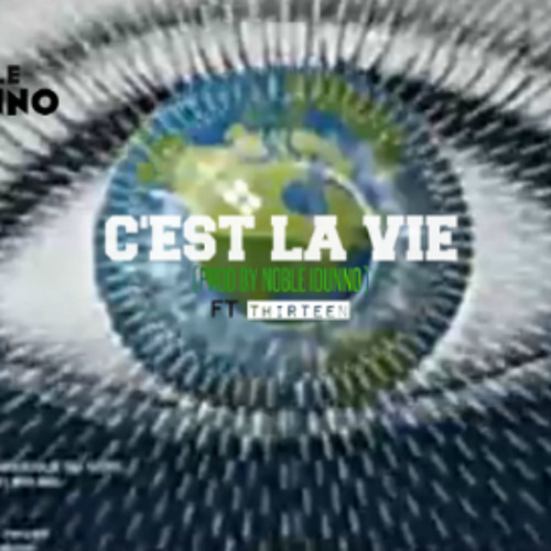 NOBLE IDUNNO X THIRTEEN X C'EST LA VIE (PROD. BY NOBLE IDUNNO)