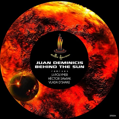 Juan Deminicis - Behind the sun (Héctor Sawiak remix low q) Stellar Fountain