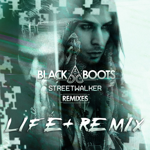 Black Boots 'StreetWalker' Life+ remix (radio edit)
