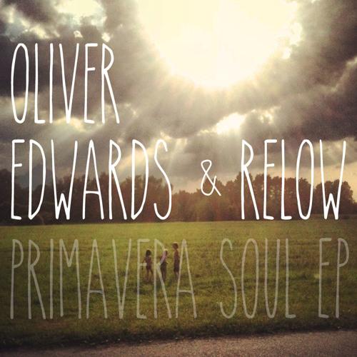 Oliver Edwards & Relow - Primavera Soul [Oliver Edwards Mellow Mix] [Free Download]