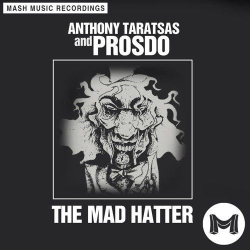 Anthony Taratsas & Prosdo - The Mad Hatter (Original Mix) *#72 BEATPORT MINIMAL CHART* [MASH Music]