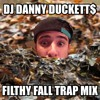DJ Danny Duckett$ - Filthy Fall Trap Mix