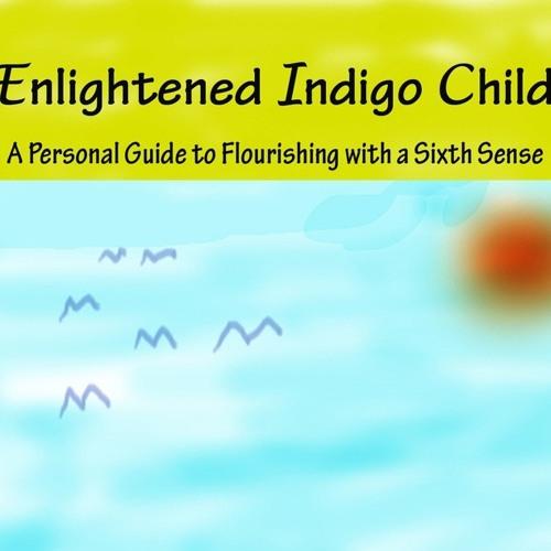 Enlightened Indigo Child Insights-Staying Grounded