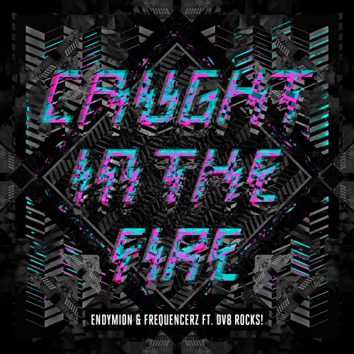 Endymion & Frequencerz ft. DV8 Rocks! - Caught in the Fire