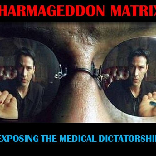 Pharmageddon Matrix Exposing The Medical Dictatorship September