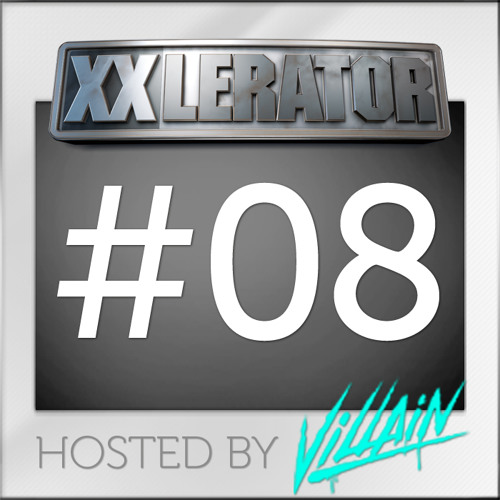 XXlerator - Hosted By Villain - Episode #8
