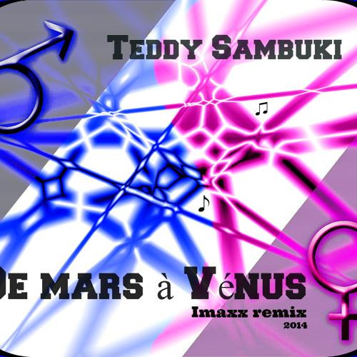 """TEDDY SAMBUKI - DE MARS A VENUS""""(imaxx remix )"""