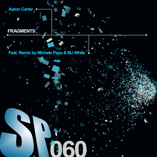 SP060 - Aaron Carter/Michele Papa ft MJ White - Fragments (Clip)