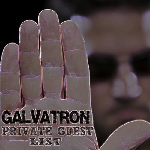 Galvatron - Private Guest List (FREE DOWNLOAD)
