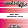 ACDIG077 Fred Swift - I Need You (100%) **OUT NOW**