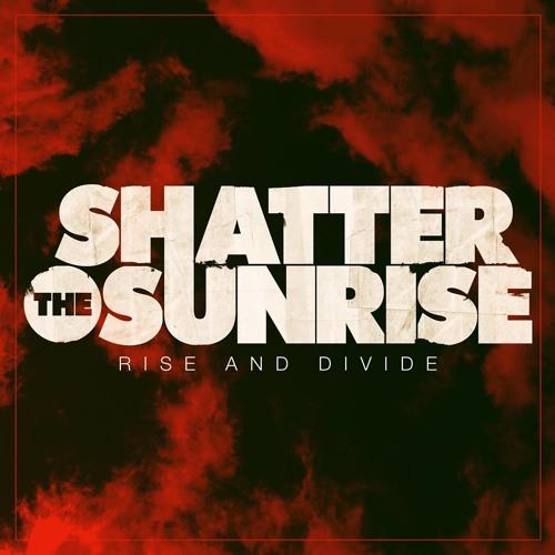 Shatter The Sunrise - Rise & Divide