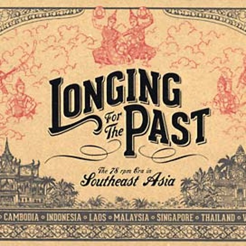 va - longing for the past - the 78 rpm era in southeast asia (album preview)