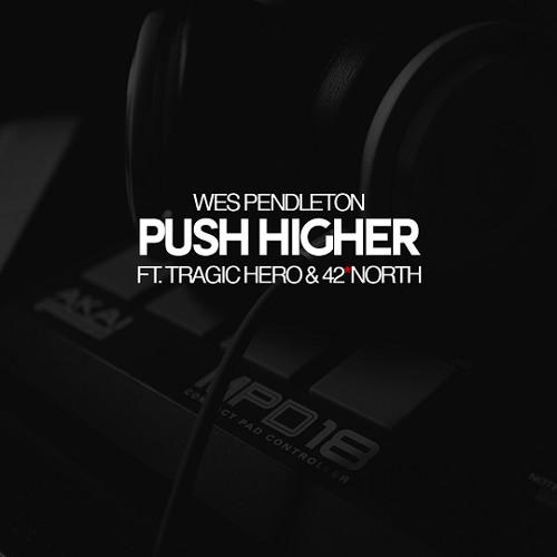 Wes Pendleton - Push Higher (feat. Tragic Hero & 42 North)