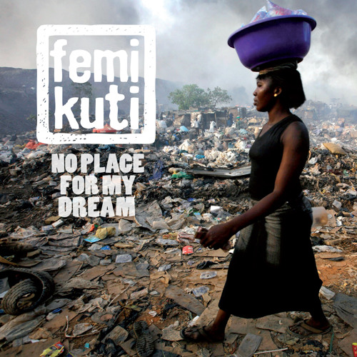 "Femi Kuti - ""No Place For My Dream"""