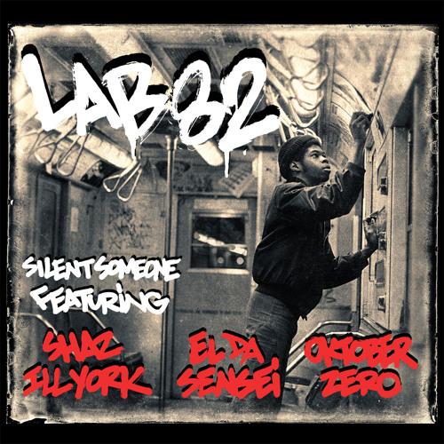 """""""LAB 82"""" -SILENT SOMEONE ft El da Sensei, Shaz illYork, Oktober Zero"""