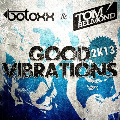 Botoxx & Tom Belmond - Good Vibrations 2k13 +Snipped+
