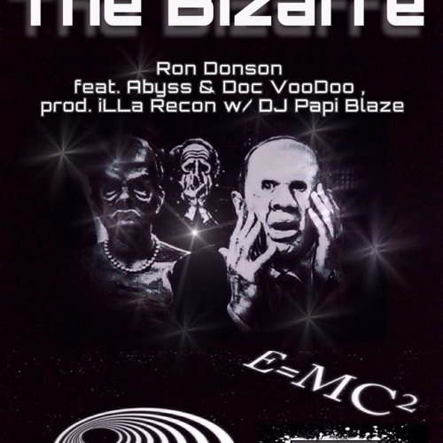 The Bizarre - RON DONSON F. DR. VOODOO & ABYSS (PROD. BY ILLA RECON)(CUTS BY DJ PAPI BLAZE)