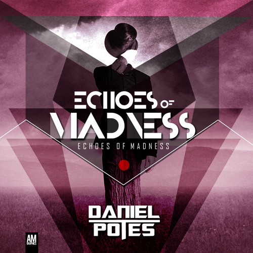 Echoes Of Madness (Original Mix) (FREE DOWNLOAD)