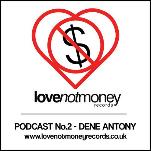 Love Not Money Podcast No.2 - Dene Antony - Free Download