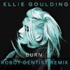 Ellie Goulding- Burn (Robot Dentist Remix)