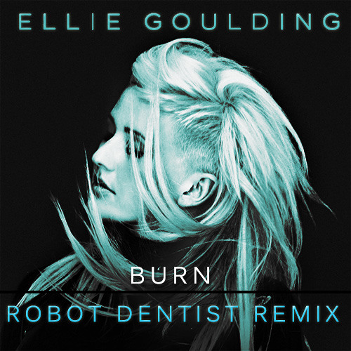 Ellie Goulding- Burn (Robot Dentist Remix)