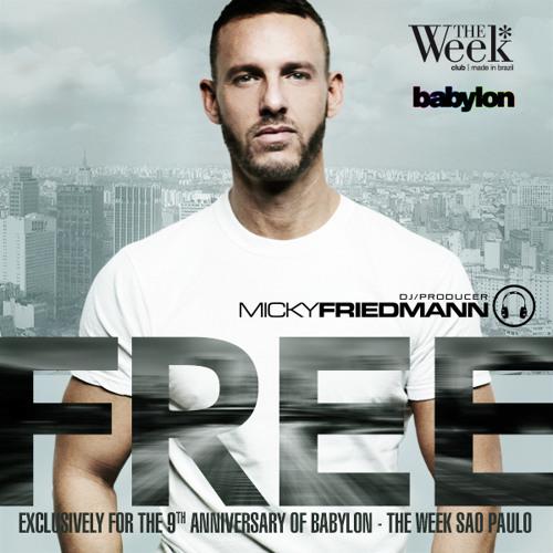 DJ MICKY FRIEDMANN -- FREE -- 9 YEARS BABYLON - THE WEEK SAO PAULO.