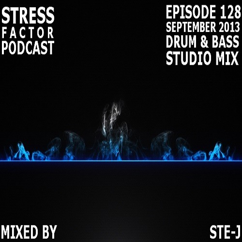Stress Factor Podcast 128 - Ste-J - September 2013 Drum and Bass Studio Mix
