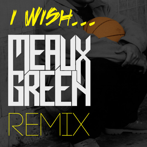 SKEE-LO - I WISH (MEAUX GREEN REMIX) [FREE DL] follow on SC tho
