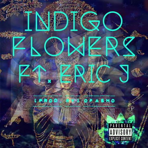 Indigo Flowers feat Eric J.(Prod. by OFasho)