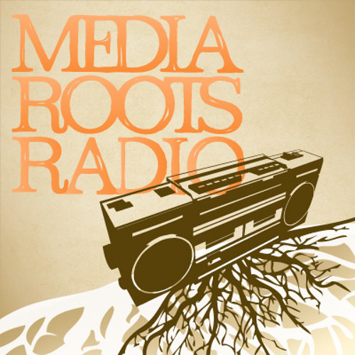 Media Roots Radio - Manufactured Agitprop on the World's Stage