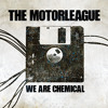 The Motorleague - We Are Chemical