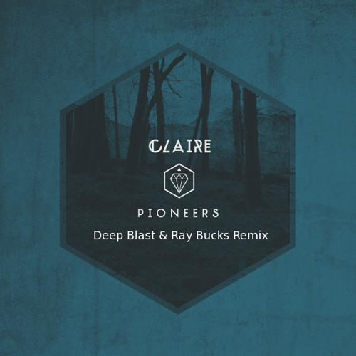 Claire - Pioneers (Deep Blast & Ray Bucks Remix) KLICK DOWNLOAD FOR THE FULL TRACK
