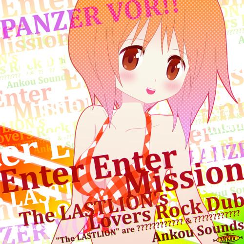 【ガールズ&パンツァー】Enter Enter Mission(The LASTLION'Lovers Rock Dub)