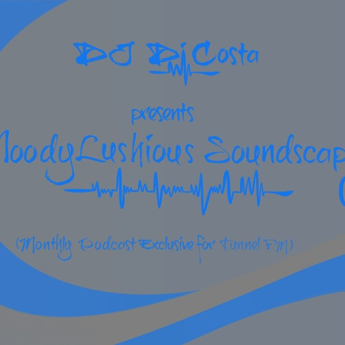 MoodyLushious Soundscapes 04 (Monthly Podcast Exclusive for Tunnel FM by Di Costa)