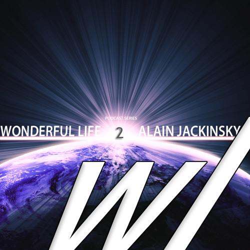 ALAIN JACKINSKY - PODCAST SERIES 02 - Wonderful Life