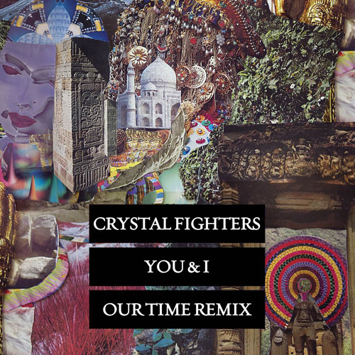 Crystal Fighters - You & I (Our Time Remix)