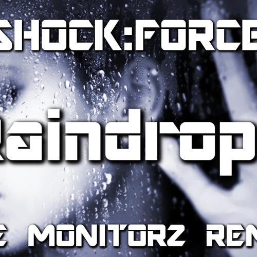 SHOCK:FORCE - Raindrops (The Monitorz Remix)