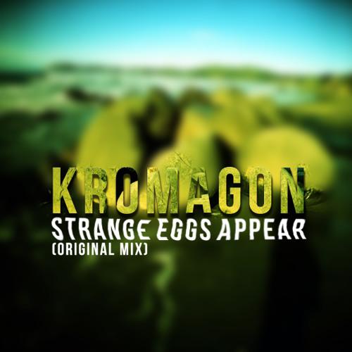 KROMAGON - Strange Eggs Appear (Original Mix) SC Preview Export V1