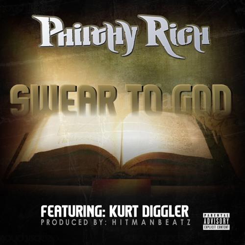 Philty Rich- Swear To God Ft. Kurt Diggler prod. by Hitman Beatz