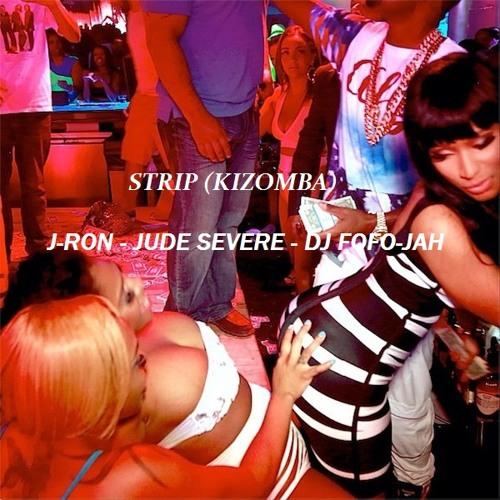 J-RON Ft Jude Severe - STRIP (Kizomba Remix By DJ Fofo-Jah)