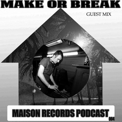 FREE DOWNLOAD - Maison records - Podcast 004 - Guest Mix 'Make Or Break'