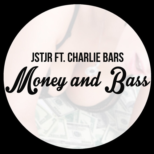 JSTJR - Money And Bass ft. Charlie Bars